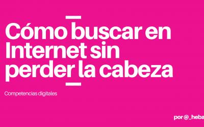 Cómo buscar en Internet sin perder la cabeza – Eva Tarín López